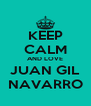 KEEP CALM AND LOVE JUAN GIL NAVARRO - Personalised Poster A4 size