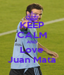 KEEP CALM AND Love Juan Mata - Personalised Poster A4 size