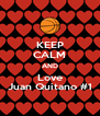 KEEP CALM AND Love Juan Quitano #1 - Personalised Poster A4 size