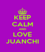 KEEP CALM AND LOVE JUANCHI - Personalised Poster A4 size