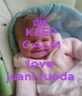KEEP CALM AND love juani rueda - Personalised Poster A4 size