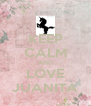KEEP CALM AND LOVE JUANITA - Personalised Poster A4 size