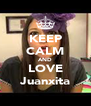 KEEP CALM AND LOVE Juanxita - Personalised Poster A4 size