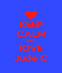 KEEP CALM AND lOVE Jude C - Personalised Poster A4 size