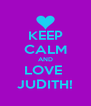 KEEP CALM AND LOVE  JUDITH! - Personalised Poster A4 size