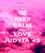 KEEP CALM AND LOVE JUDYTA <3 - Personalised Poster A4 size