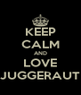 KEEP CALM AND LOVE JUGGERAUT - Personalised Poster A4 size