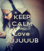 KEEP CALM AND Love JUJUUUB - Personalised Poster A4 size