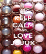 KEEP CALM AND LOVE JUJUX - Personalised Poster A4 size