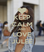 KEEP CALM AND LOVE JULEE - Personalised Poster A4 size