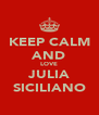 KEEP CALM AND LOVE JULIA SICILIANO - Personalised Poster A4 size