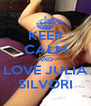 KEEP CALM AND LOVE JULIA SILVORI - Personalised Poster A4 size