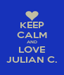 KEEP CALM AND LOVE JULIAN C. - Personalised Poster A4 size