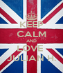 KEEP CALM AND LOVE  JULIAN H. - Personalised Poster A4 size