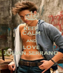 KEEP CALM AND LOVE JULIAN SERRANO - Personalised Poster A4 size