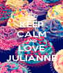KEEP CALM AND LOVE JULIANNE - Personalised Poster A4 size