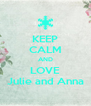 KEEP CALM AND LOVE Julie and Anna - Personalised Poster A4 size