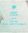 KEEP CALM AND LOVE Julie and YongLei - Personalised Poster A4 size