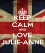 KEEP CALM AND LOVE JULIE-ANNE - Personalised Poster A4 size