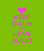 KEEP CALM AND LOVE JULIO - Personalised Poster A4 size