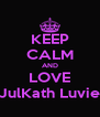 KEEP CALM AND LOVE JulKath Luvie - Personalised Poster A4 size