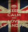 KEEP CALM AND LOVE JULY AND FRIDD - Personalised Poster A4 size