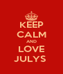 KEEP CALM AND LOVE JULYS  - Personalised Poster A4 size