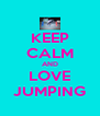 KEEP CALM AND LOVE JUMPING - Personalised Poster A4 size