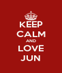 KEEP CALM AND LOVE JUN - Personalised Poster A4 size