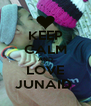 KEEP CALM AND LOVE JUNAID  - Personalised Poster A4 size
