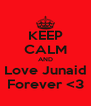 KEEP CALM AND Love Junaid Forever <3 - Personalised Poster A4 size