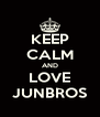 KEEP CALM AND LOVE JUNBROS - Personalised Poster A4 size