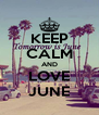 KEEP CALM AND LOVE JUNE - Personalised Poster A4 size