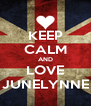 KEEP CALM AND LOVE JUNELYNNE - Personalised Poster A4 size
