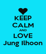 KEEP CALM AND LOVE Jung Ilhoon - Personalised Poster A4 size