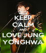 KEEP CALM AND LOVE JUNG YONGHWA - Personalised Poster A4 size