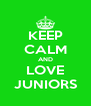 KEEP CALM AND LOVE JUNIORS - Personalised Poster A4 size