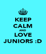 KEEP CALM AND LOVE JUNIORS :D - Personalised Poster A4 size