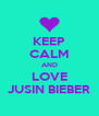 KEEP CALM AND LOVE JUSIN BIEBER - Personalised Poster A4 size