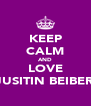 KEEP CALM AND LOVE JUSITIN BEIBER - Personalised Poster A4 size