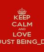KEEP CALM AND LOVE JUST BEING_D - Personalised Poster A4 size