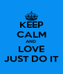 KEEP CALM AND  LOVE JUST DO IT - Personalised Poster A4 size