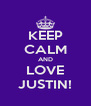 KEEP CALM AND LOVE JUSTIN! - Personalised Poster A4 size