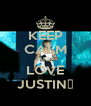 KEEP CALM AND LOVE JUSTIN♥ - Personalised Poster A4 size