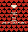 KEEP CALM AND LOVE JUSTIN ALEXANDER - Personalised Poster A4 size