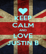 KEEP CALM AND LOVE JUSTIN B - Personalised Poster A4 size