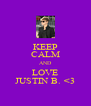 KEEP CALM AND LOVE JUSTIN B. <3 - Personalised Poster A4 size