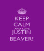 KEEP CALM AND LOVE JUSTIN BEAVER! - Personalised Poster A4 size