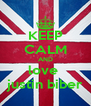 KEEP CALM AND love  justin biber - Personalised Poster A4 size