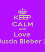 KEEP CALM AND Love Justin Bieber ♥ - Personalised Poster A4 size